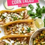 Mexican Street Corn Tacos | Stress Baking